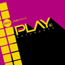 Onyx Room: PLAY Saturdays