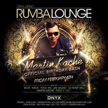 Rumba Lounge Friday presents Martin Kache's Offical Birthay Bash