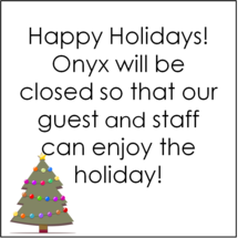 Happy Holidays!!! Onyx will be closed tonight!